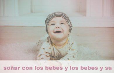 soñar con los bebes y los bebes y su significado
