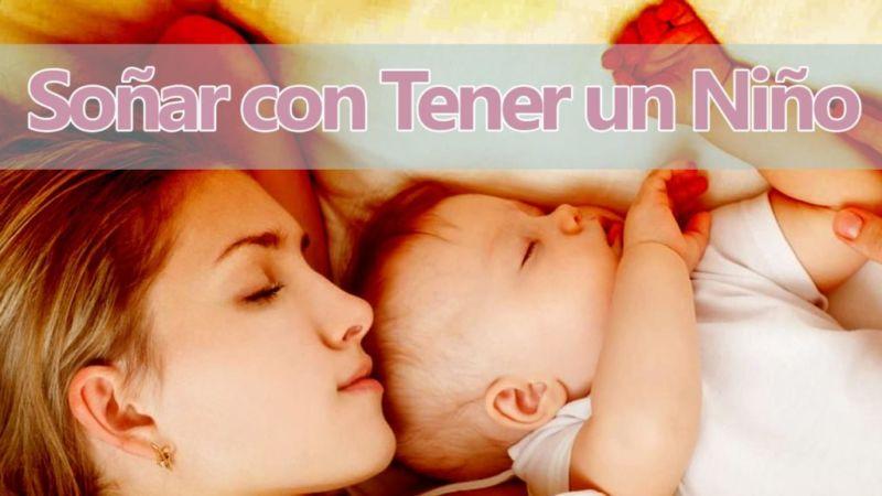 Soñar con tener un hijo, un sueño para mujeres y hombres