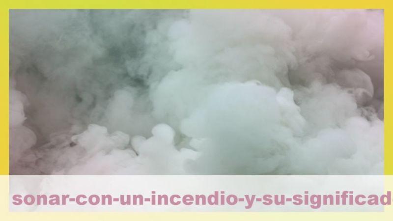 Significado de soñar con incendios