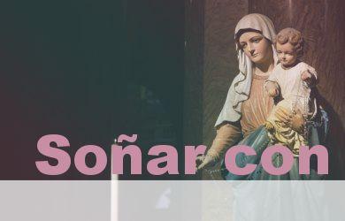Soñar con la Virgen y su interpretación
