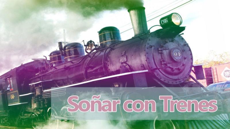 Soñar con trenes y locomotoras